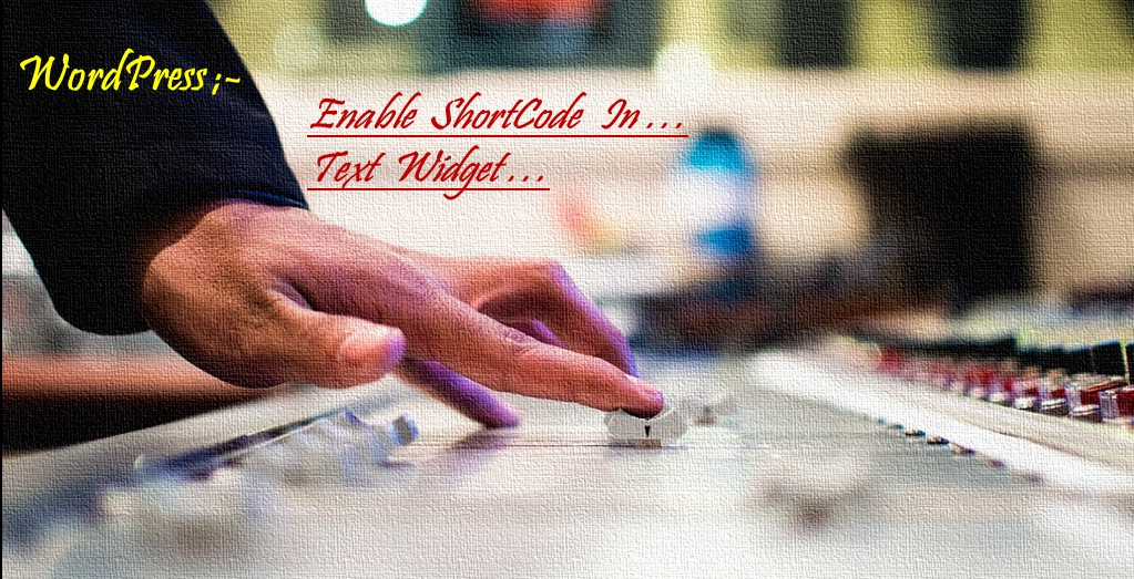 Enable Shortcodes in Text Widget (WordPress)